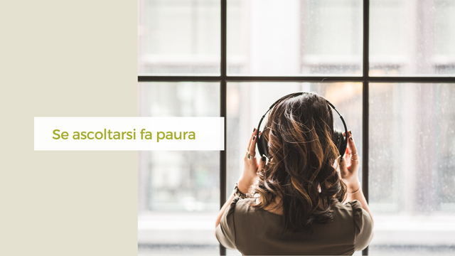 Se ascoltarsi fa paura