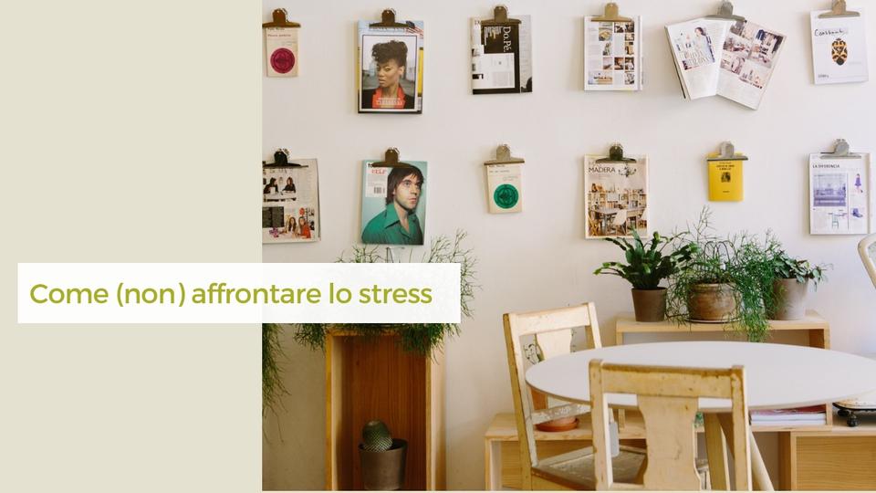 Come (non) affrontare lo stress