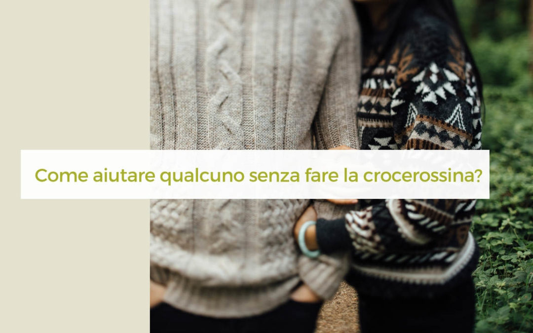 #dimmi di te | Come aiutare qualcuno senza fare la crocerossina? (VIDEO)