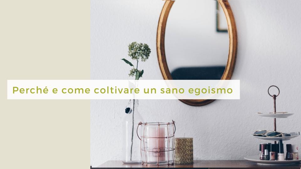 Come e perché coltivare un sano egoismo
